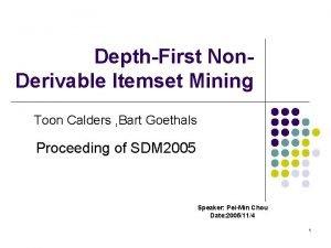 DepthFirst Non Derivable Itemset Mining Toon Calders Bart