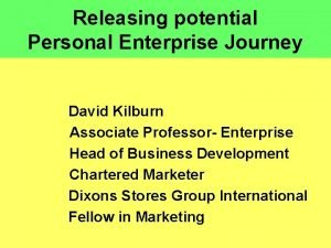 Releasing potential Personal Enterprise Journey David Kilburn Associate