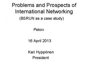 Problems and Prospects of International Networking BSRUN as