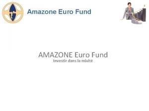 Amazone Euro Fund AMAZONE Euro Fund Investir dans