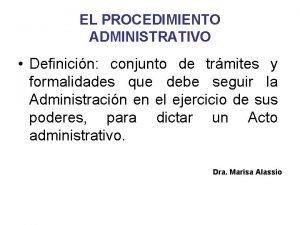 EL PROCEDIMIENTO ADMINISTRATIVO Definicin conjunto de trmites y