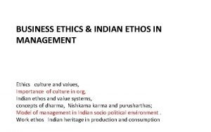 BUSINESS ETHICS INDIAN ETHOS IN MANAGEMENT Ethics culture
