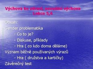 Vchova ke zdrav sexuln vchova Lekce 5 6