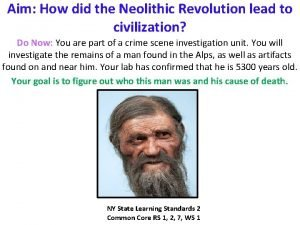 Aim How did the Neolithic Revolution lead to