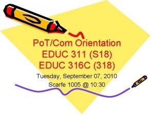 Po TCom Orientation EDUC 311 S 18 EDUC