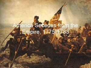 America Secedes from the Empire 1775 1783 Congress