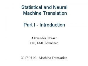 Statistical and Neural Machine Translation Part I Introduction