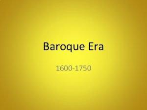 Baroque Era 1600 1750 Baroque Era Baroque is