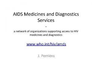 AIDS Medicines and Diagnostics Services a network of