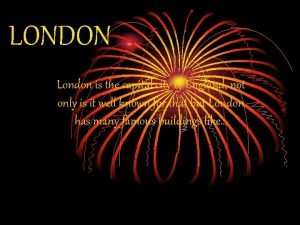 LONDON London is the capital city of England