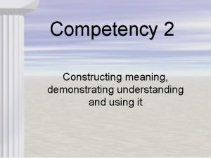 Competency 2 Constructing meaning demonstrating understanding and using