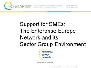 Support for SMEs The Enterprise Europe Network and