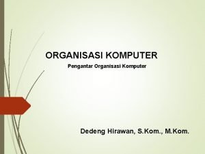 ORGANISASI KOMPUTER Pengantar Organisasi Komputer Dedeng Hirawan S