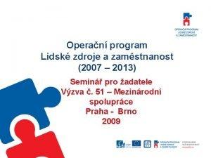 Operan program Lidsk zdroje a zamstnanost 2007 2013