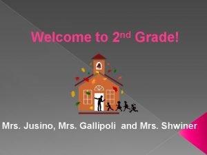 Welcome to nd 2 Grade Mrs Jusino Mrs