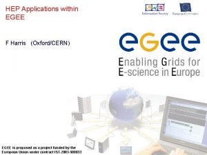 HEP Applications within EGEE F Harris OxfordCERN EGEE