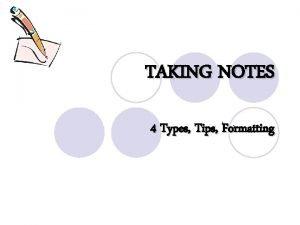 TAKING NOTES 4 Types Tips Formatting 4 TYPES