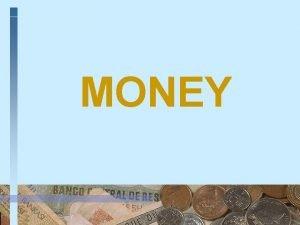 MONEY BARTER ECONOMY MONEYLESS TRADEBASED ECONOMY Functions of