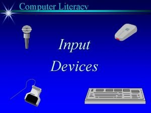 Computer Literacy Input Devices Computer Literacy Keyboard Mouse