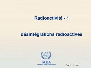 Radioactivit 1 dsintgrations radioactives IAEA International Atomic Energy
