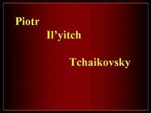 Piotr Ilyitch Tchaikovsky Piotr Ilyitch Tchaikovsky Nacido el