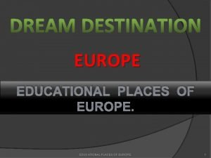 EUROPE EDUCATIONAL PLACES OF EUROPE 1 EDUCATIONAL PLACES