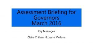Assessment Briefing for Governors March 2016 Key Messages
