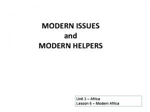 MODERN ISSUES and MODERN HELPERS Unit 3 Africa