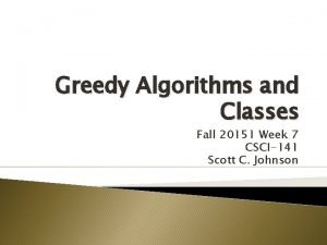 Greedy Algorithms and Classes Fall 20151 Week 7