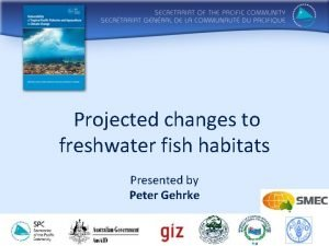 Projected changes to freshwater fish habitats Presented by