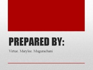 PREPARED BY Virtue Marylee Mugurachani AJV is an