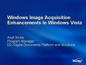 Windows Image Acquisition Enhancements In Windows Vista Avijit