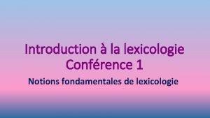 Introduction la lexicologie Confrence 1 Notions fondamentales de