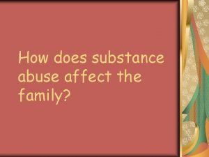 How does substance abuse affect the family Substance
