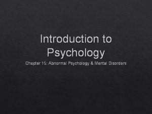 Introduction to Psychology Chapter 15 Abnormal Psychology Mental