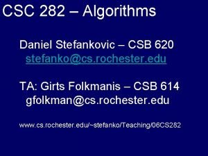 CSC 282 Algorithms Daniel Stefankovic CSB 620 stefankocs