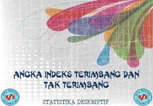 ANGKA INDEKS TERIMBANG DAN TAK TERIMBANG STATISTIKA DESKRIPTIF