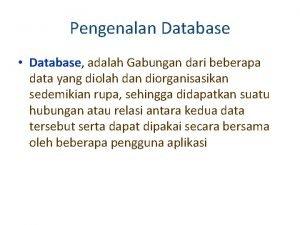 Pengenalan Database Database adalah Gabungan dari beberapa data