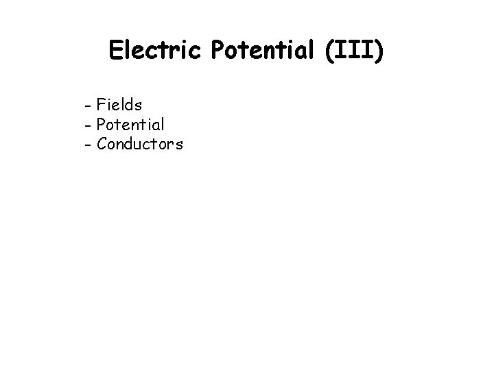 Electric Potential III Fields Potential Conductors Potential and