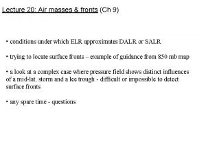 Lecture 20 Air masses fronts Ch 9 conditions