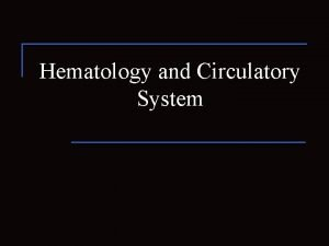Hematology and Circulatory System Structures of the circulatory