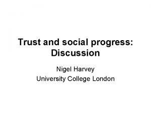 Trust and social progress Discussion Nigel Harvey University