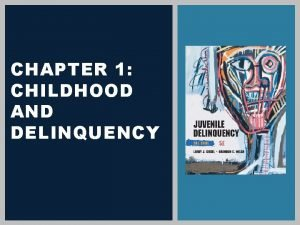 CHAPTER 1 CHILDHOOD AND DELINQUENCY LEARNING OBJECTIVES After