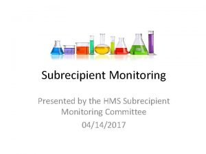 Subrecipient Monitoring Presented by the HMS Subrecipient Monitoring
