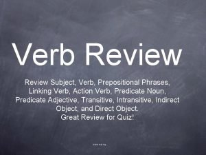 Verb Review Subject Verb Prepositional Phrases Linking Verb