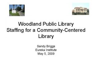 Woodland Public Library Staffing for a CommunityCentered Library