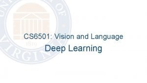 CS 6501 Vision and Language Deep Learning About