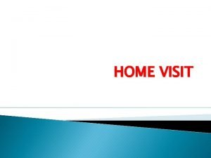 HOME VISIT DEFINITION Home visit refers to meeting