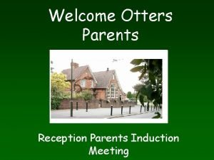 Welcome Otters Parents Reception Parents Induction Meeting The
