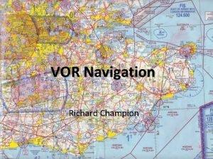 VOR Navigation Richard Champion Aim VOR Navigation To